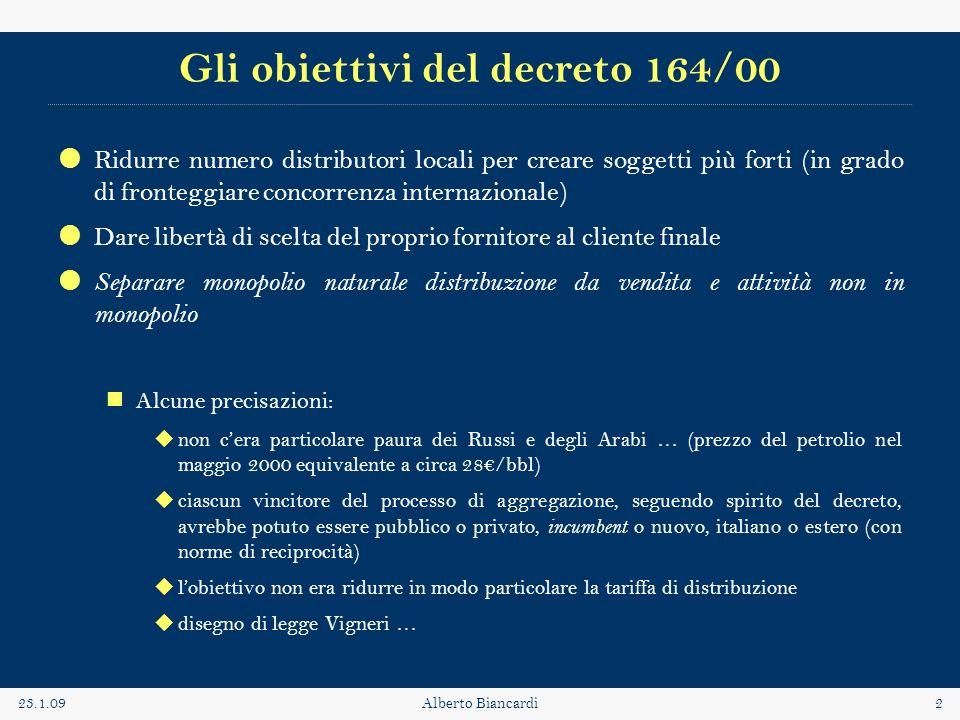 23.1.09Alberto Biancardi2 Gli obiettivi del decreto 164/00 Ridurre numero distributori locali per creare soggetti più forti (in grado di fronteggiare