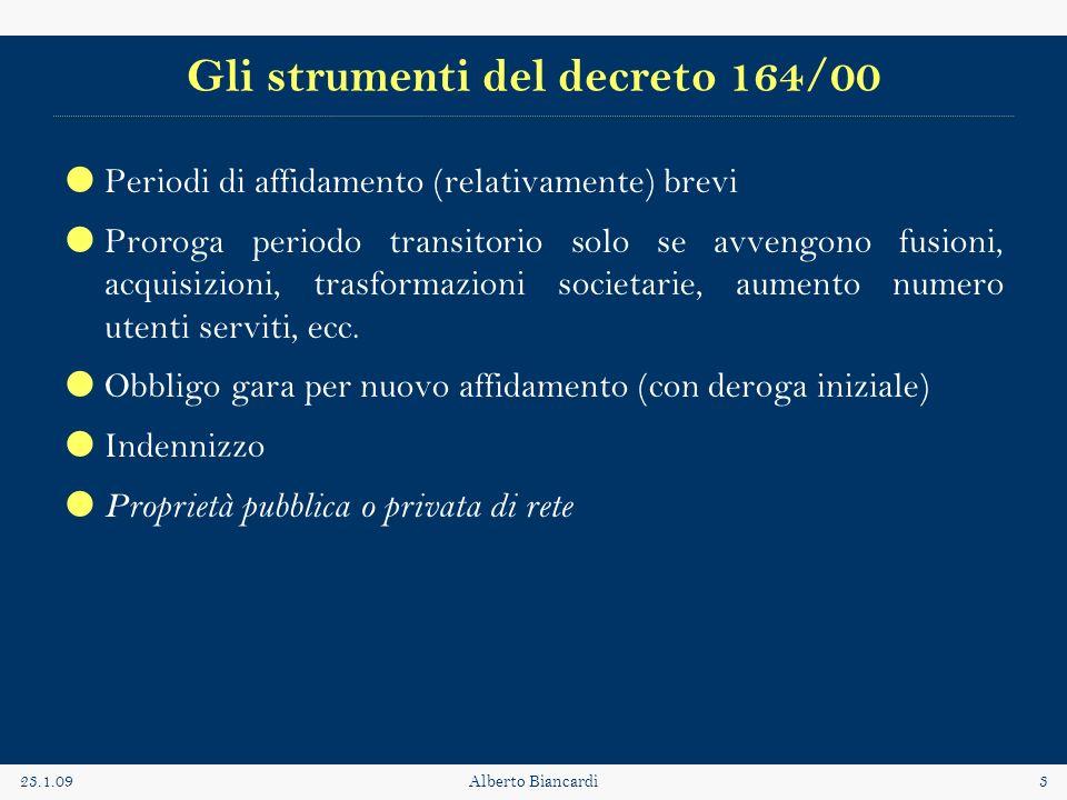 23.1.09Alberto Biancardi3 Gli strumenti del decreto 164/00 Periodi di affidamento (relativamente) brevi Proroga periodo transitorio solo se avvengono