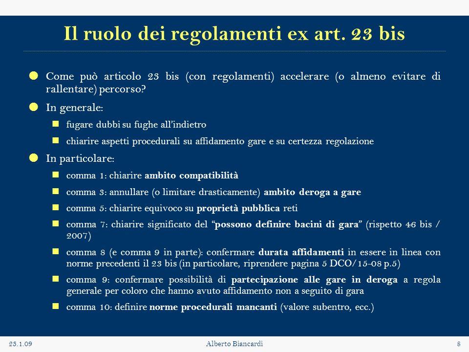 23.1.09Alberto Biancardi8 Il ruolo dei regolamenti ex art. 23 bis Come può articolo 23 bis (con regolamenti) accelerare (o almeno evitare di rallentar
