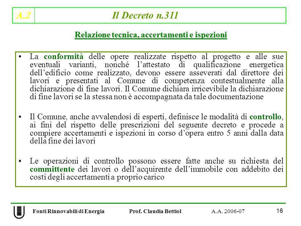 A.2 Il Decreto n.311 16 Fonti Rinnovabili di Energia Prof. Claudia Bettiol A.A. 2006-07 La conformità delle opere realizzate rispetto al progetto e al