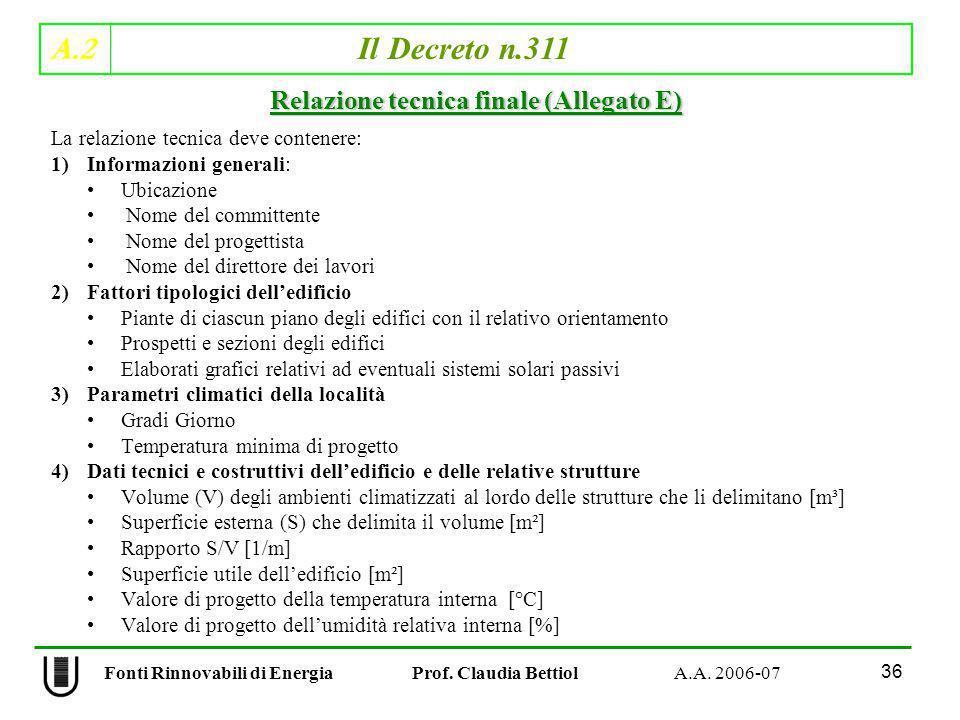 A.2 Il Decreto n.311 36 Fonti Rinnovabili di Energia Prof. Claudia Bettiol A.A. 2006-07 La relazione tecnica deve contenere: 1)Informazioni generali: