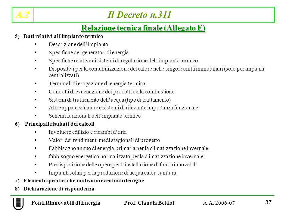 A.2 Il Decreto n.311 37 Fonti Rinnovabili di Energia Prof. Claudia Bettiol A.A. 2006-07 5) Dati relativi allimpianto termico Descrizione dellimpianto