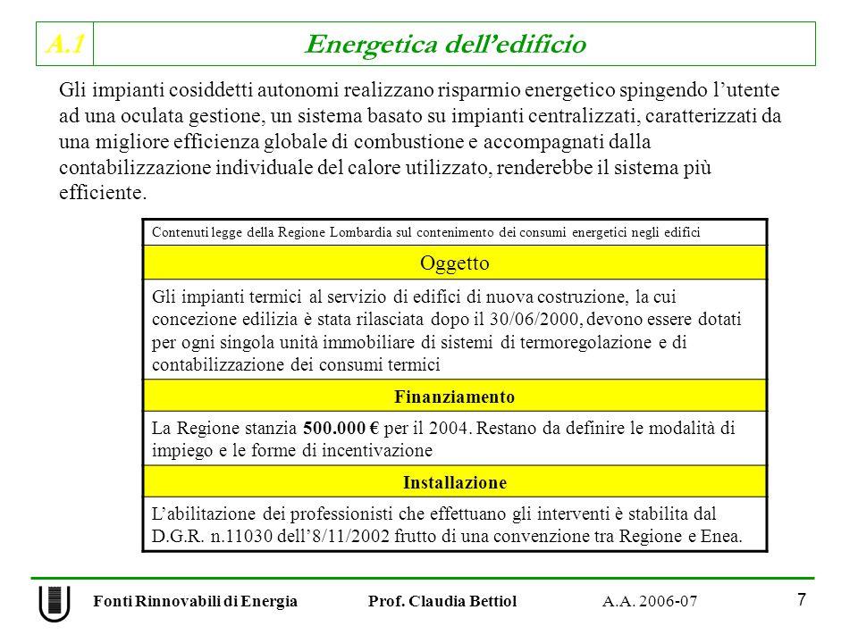 A.1 Energetica delledificio Fonti Rinnovabili di Energia Prof. Claudia Bettiol A.A. 2006-07 7 Gli impianti cosiddetti autonomi realizzano risparmio en