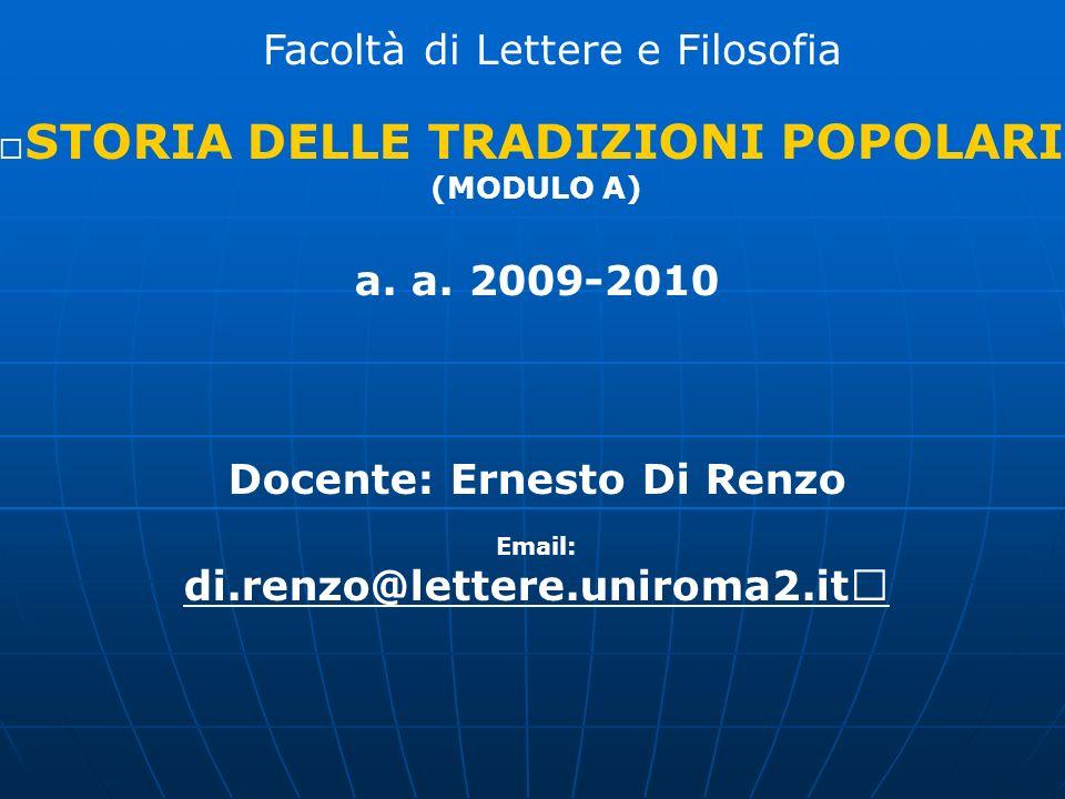 STORIA DELLE TRADIZIONI POPOLARI (MODULO A) a. a. 2009-2010 Docente: Ernesto Di Renzo Email: Facoltà di Lettere e Filosofia