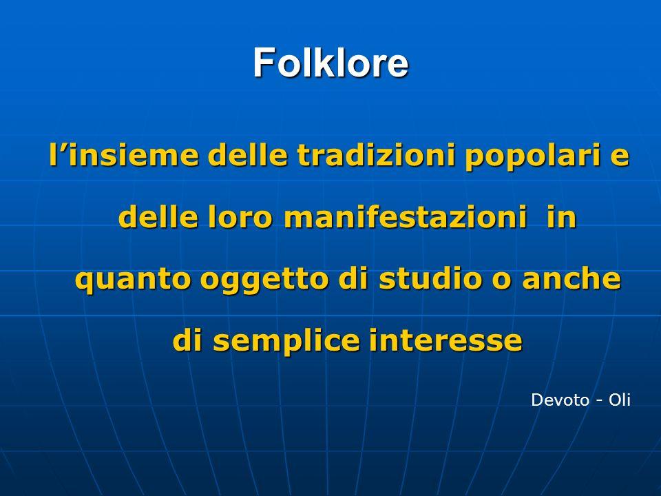 Folklore linsieme delle tradizioni popolari e delle loro manifestazioni in quanto oggetto di studio o anche di semplice interesse linsieme delle tradi