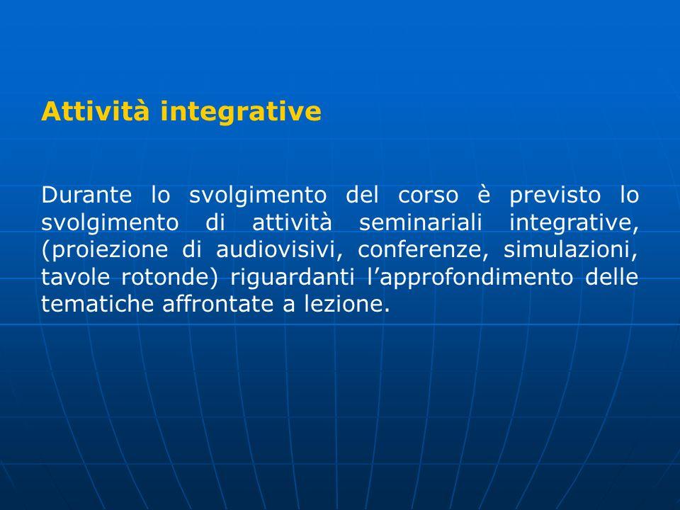 Attività integrative Durante lo svolgimento del corso è previsto lo svolgimento di attività seminariali integrative, (proiezione di audiovisivi, confe