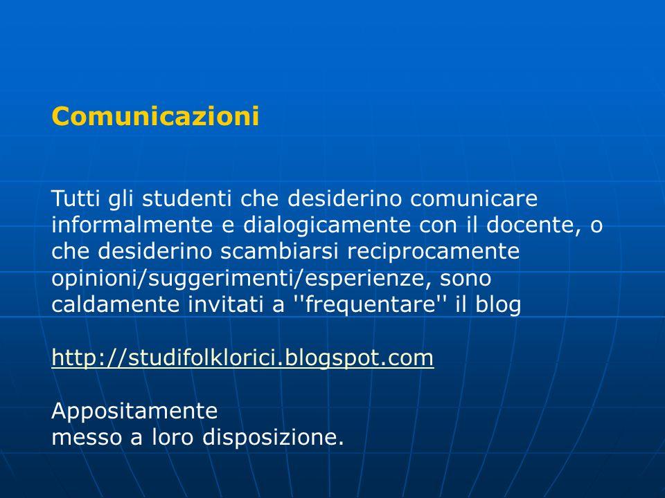 Comunicazioni Tutti gli studenti che desiderino comunicare informalmente e dialogicamente con il docente, o che desiderino scambiarsi reciprocamente o
