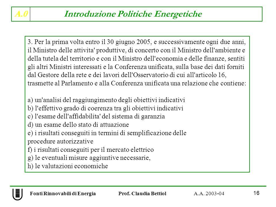 A.0 Introduzione Politiche Energetiche 16 Fonti Rinnovabili di Energia Prof. Claudia Bettiol A.A. 2003-04 3. Per la prima volta entro il 30 giugno 200