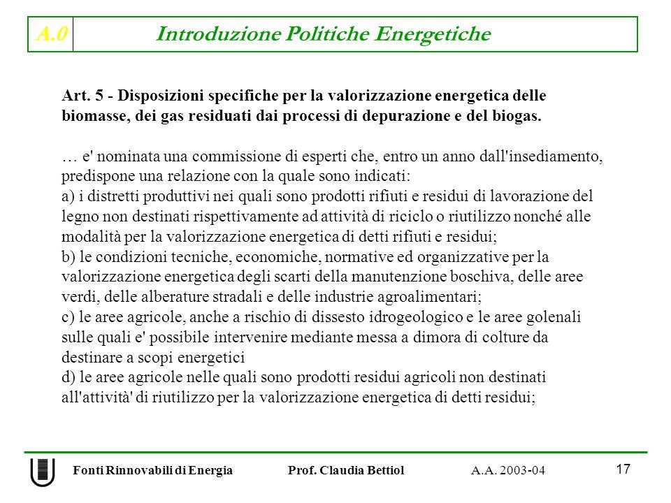 A.0 Introduzione Politiche Energetiche 17 Fonti Rinnovabili di Energia Prof. Claudia Bettiol A.A. 2003-04 Art. 5 - Disposizioni specifiche per la valo