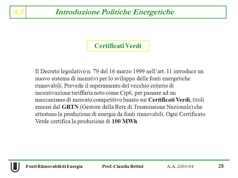 A.0 Introduzione Politiche Energetiche 28 Fonti Rinnovabili di Energia Prof. Claudia Bettiol A.A. 2003-04 Certificati Verdi Il Decreto legislativo n.