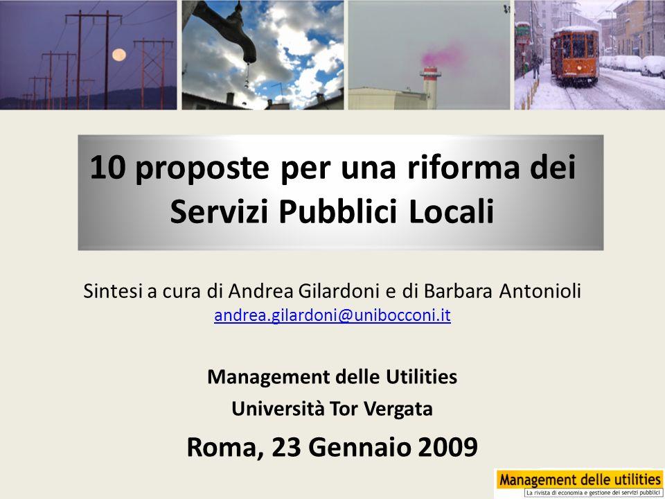 10 proposte per una riforma dei Servizi Pubblici Locali Sintesi a cura di Andrea Gilardoni e di Barbara Antonioli andrea.gilardoni@unibocconi.it andre