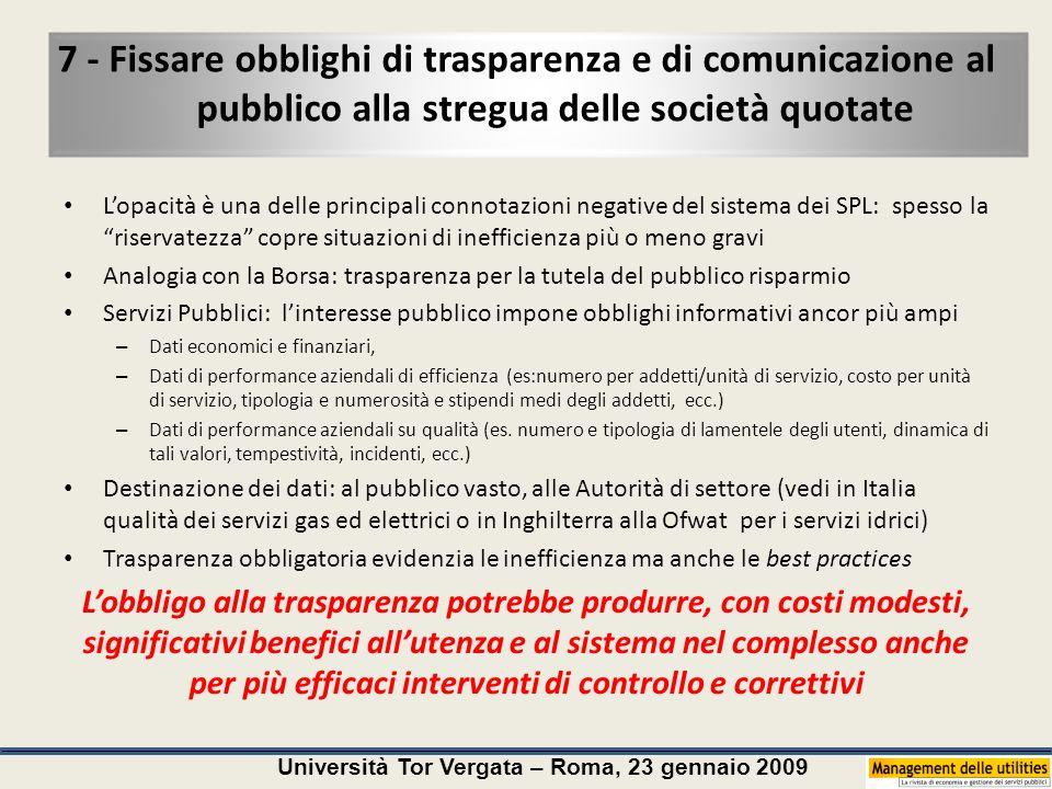 Università Tor Vergata – Roma, 23 gennaio 2009 7 - Fissare obblighi di trasparenza e di comunicazione al pubblico alla stregua delle società quotate L