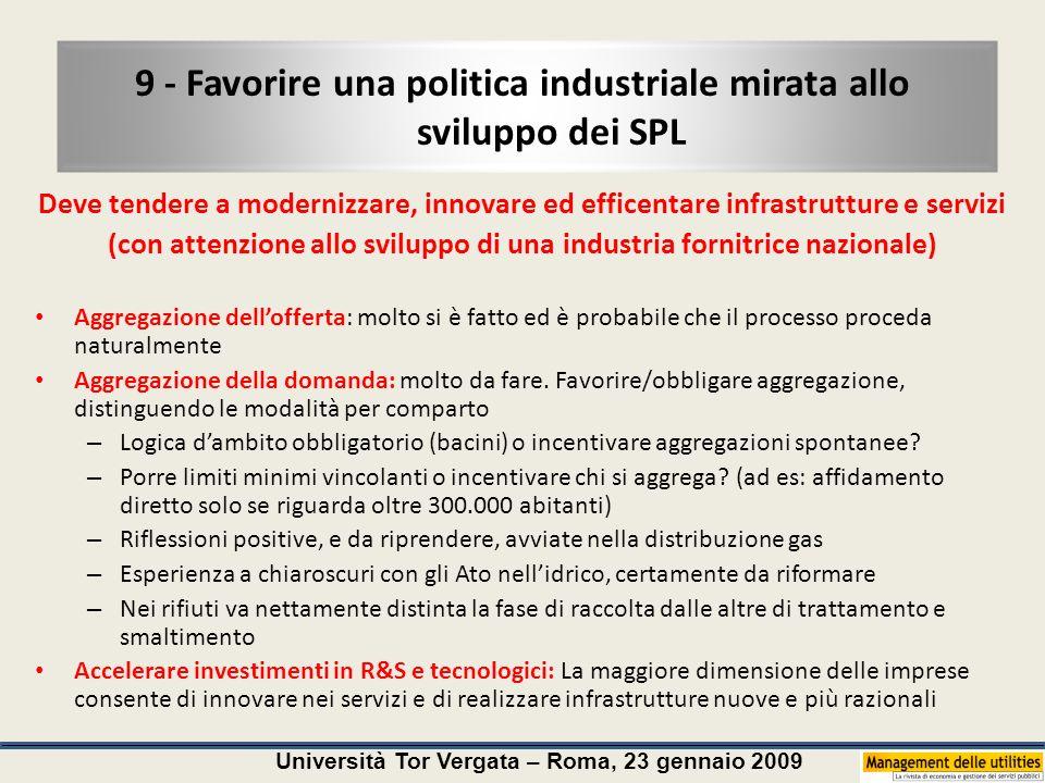 Università Tor Vergata – Roma, 23 gennaio 2009 9 - Favorire una politica industriale mirata allo sviluppo dei SPL Deve tendere a modernizzare, innovar
