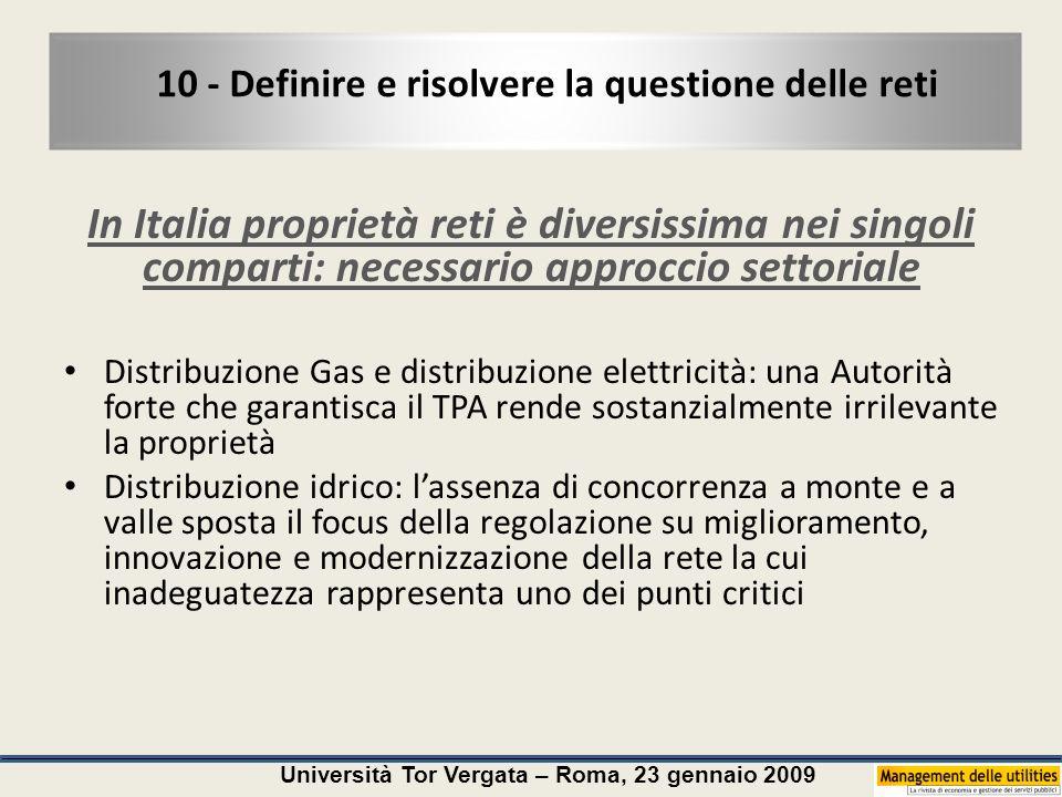 Università Tor Vergata – Roma, 23 gennaio 2009 10 - Definire e risolvere la questione delle reti In Italia proprietà reti è diversissima nei singoli c