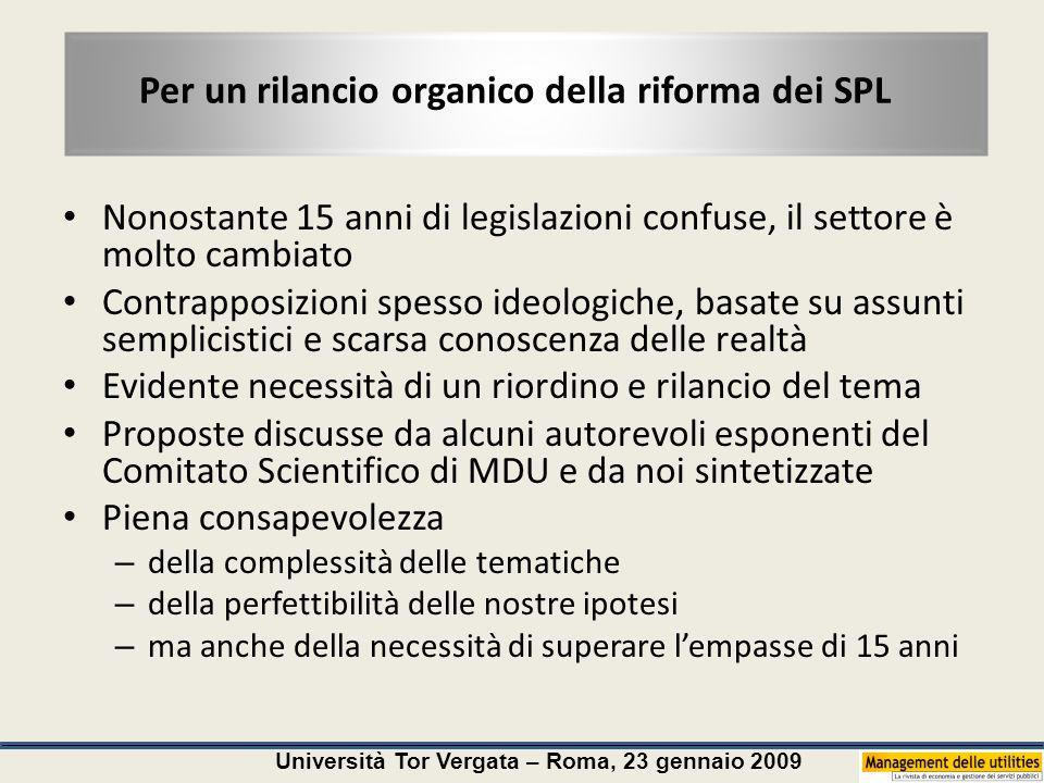 Università Tor Vergata – Roma, 23 gennaio 2009 Per un rilancio organico della riforma dei SPL Nonostante 15 anni di legislazioni confuse, il settore è