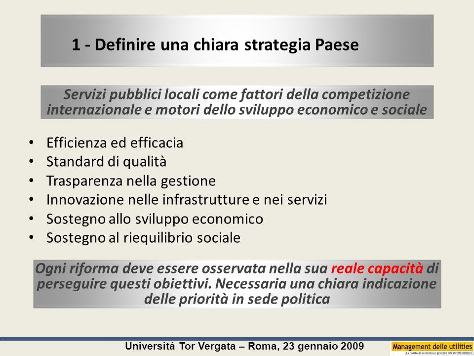 Università Tor Vergata – Roma, 23 gennaio 2009 1 - Definire una chiara strategia Paese Servizi pubblici locali come fattori della competizione interna