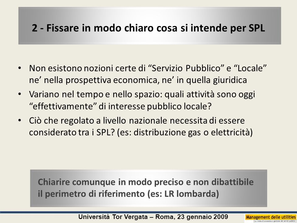 Università Tor Vergata – Roma, 23 gennaio 2009 2 - Fissare in modo chiaro cosa si intende per SPL Non esistono nozioni certe di Servizio Pubblico e Lo