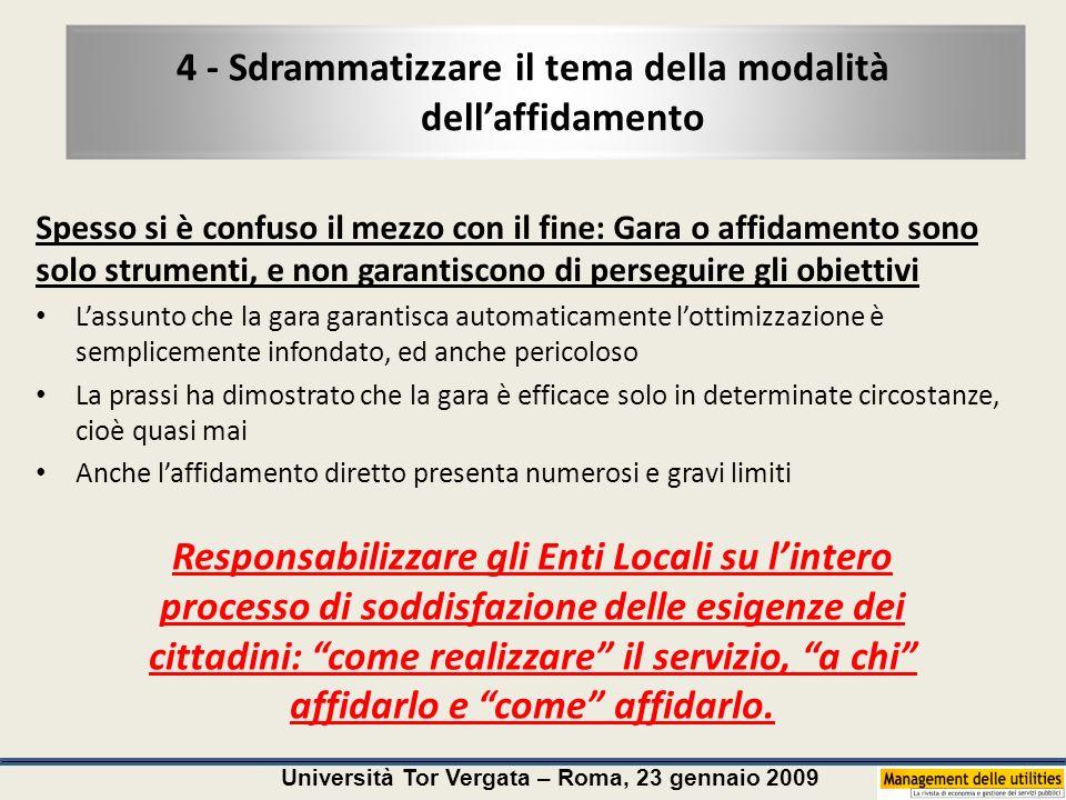 Università Tor Vergata – Roma, 23 gennaio 2009 4 - Sdrammatizzare il tema della modalità dellaffidamento Spesso si è confuso il mezzo con il fine: Gar