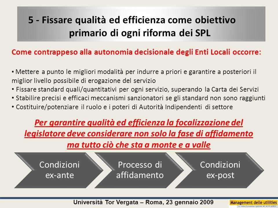 Università Tor Vergata – Roma, 23 gennaio 2009 6 - Definire i compiti e i poteri di controllo: chi controlla non deve coincidere con chi è controllato Nella nostra impostazione il tema è centrale.