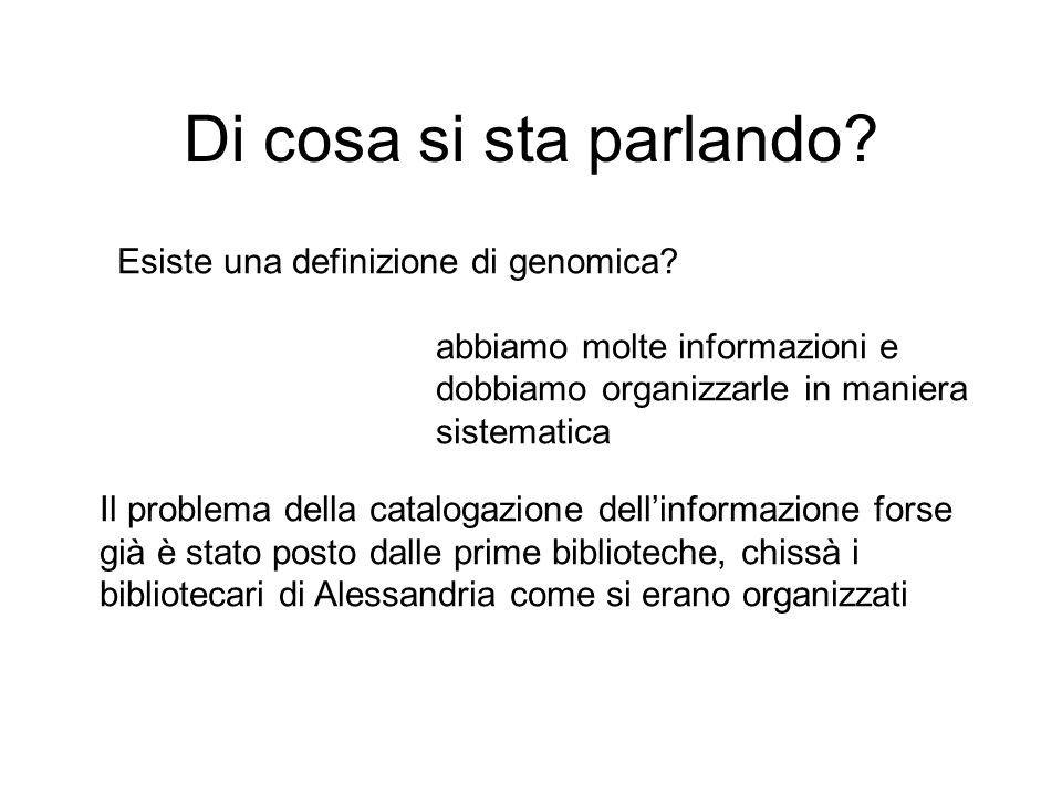 Di cosa si sta parlando? Esiste una definizione di genomica? abbiamo molte informazioni e dobbiamo organizzarle in maniera sistematica Il problema del