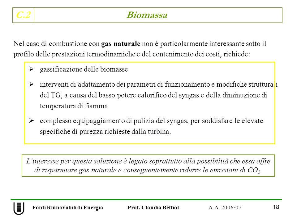 C.2 Biomassa 18 Fonti Rinnovabili di Energia Prof. Claudia Bettiol A.A. 2006-07 Nel caso di combustione con gas naturale non è particolarmente interes