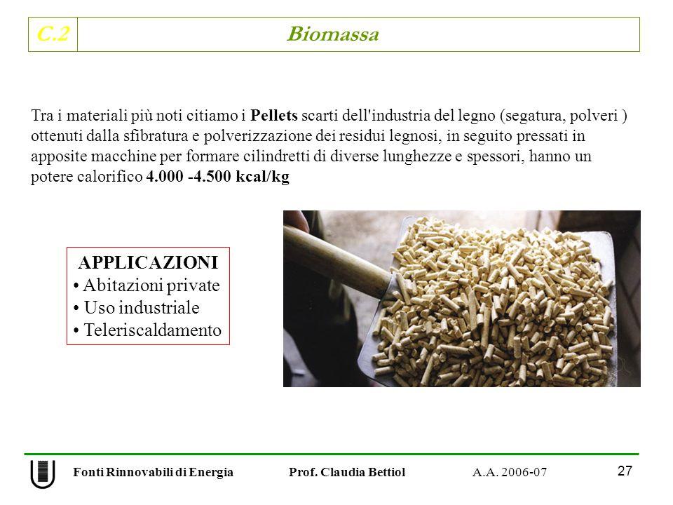C.2 Biomassa 27 Fonti Rinnovabili di Energia Prof. Claudia Bettiol A.A. 2006-07 Tra i materiali più noti citiamo i Pellets scarti dell'industria del l