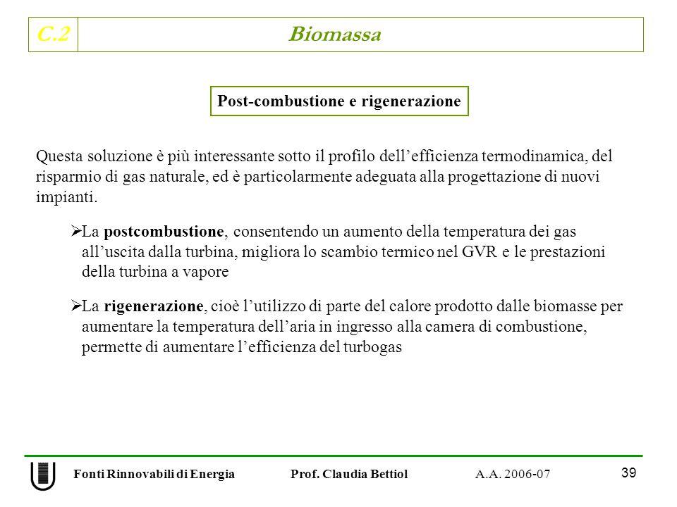 C.2 Biomassa 39 Fonti Rinnovabili di Energia Prof. Claudia Bettiol A.A. 2006-07 Questa soluzione è più interessante sotto il profilo dellefficienza te