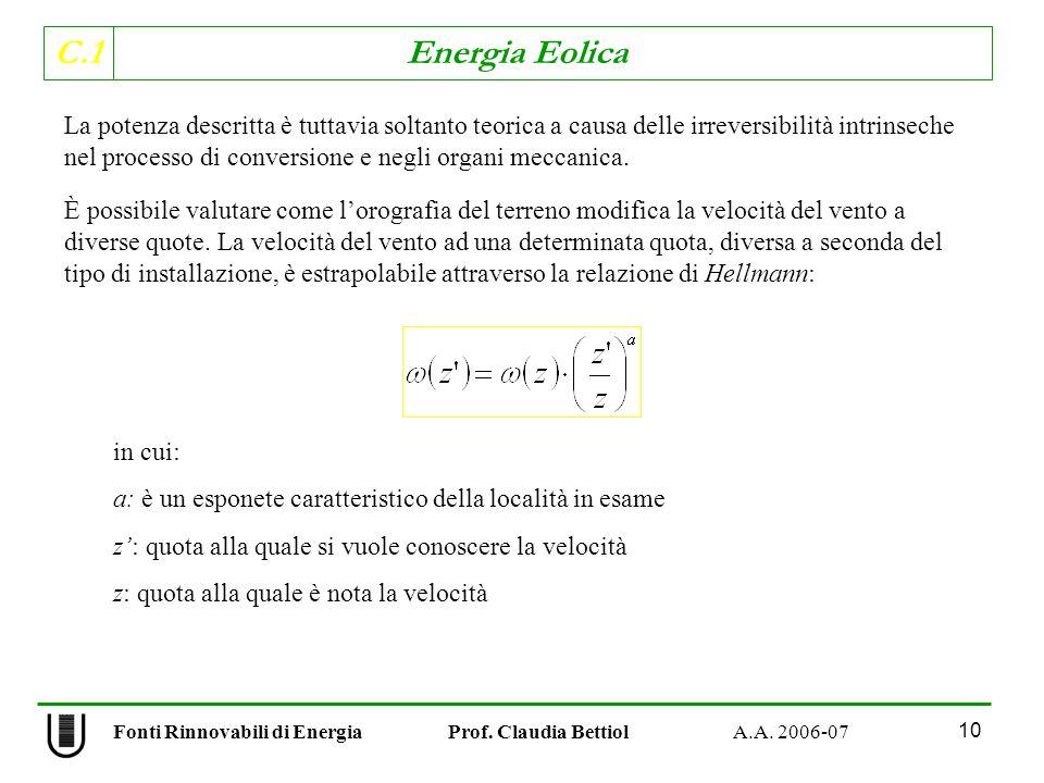 C.1 Energia Eolica 10 La potenza descritta è tuttavia soltanto teorica a causa delle irreversibilità intrinseche nel processo di conversione e negli organi meccanica.