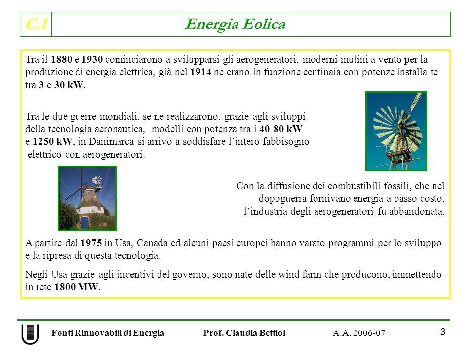 C.1 Energia Eolica 3 Tra il 1880 e 1930 cominciarono a svilupparsi gli aerogeneratori, moderni mulini a vento per la produzione di energia elettrica, già nel 1914 ne erano in funzione centinaia con potenze installa te tra 3 e 30 kW.