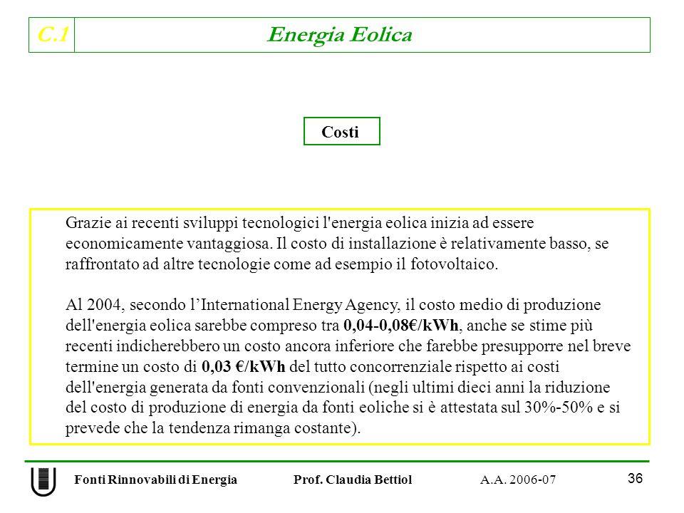 C.1 Energia Eolica 36 Costi Grazie ai recenti sviluppi tecnologici l energia eolica inizia ad essere economicamente vantaggiosa.