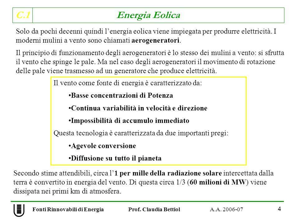 C.1 Energia Eolica 4 Solo da pochi decenni quindi lenergia eolica viene impiegata per produrre elettricità.