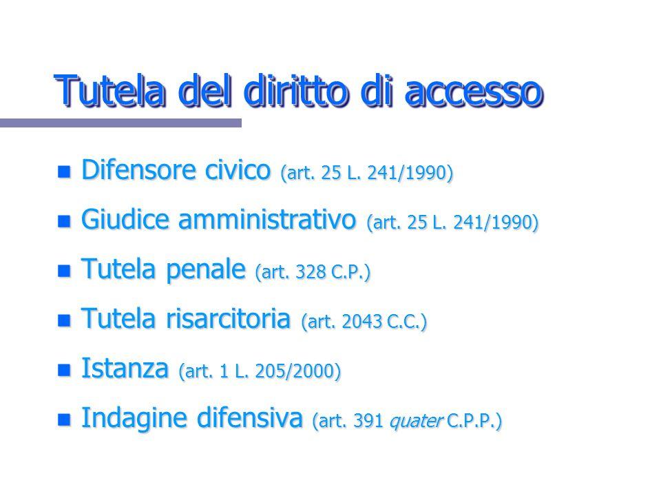 Tutela del diritto di accesso n Difensore civico (art. 25 L. 241/1990) n Giudice amministrativo (art. 25 L. 241/1990) n Tutela penale (art. 328 C.P.)