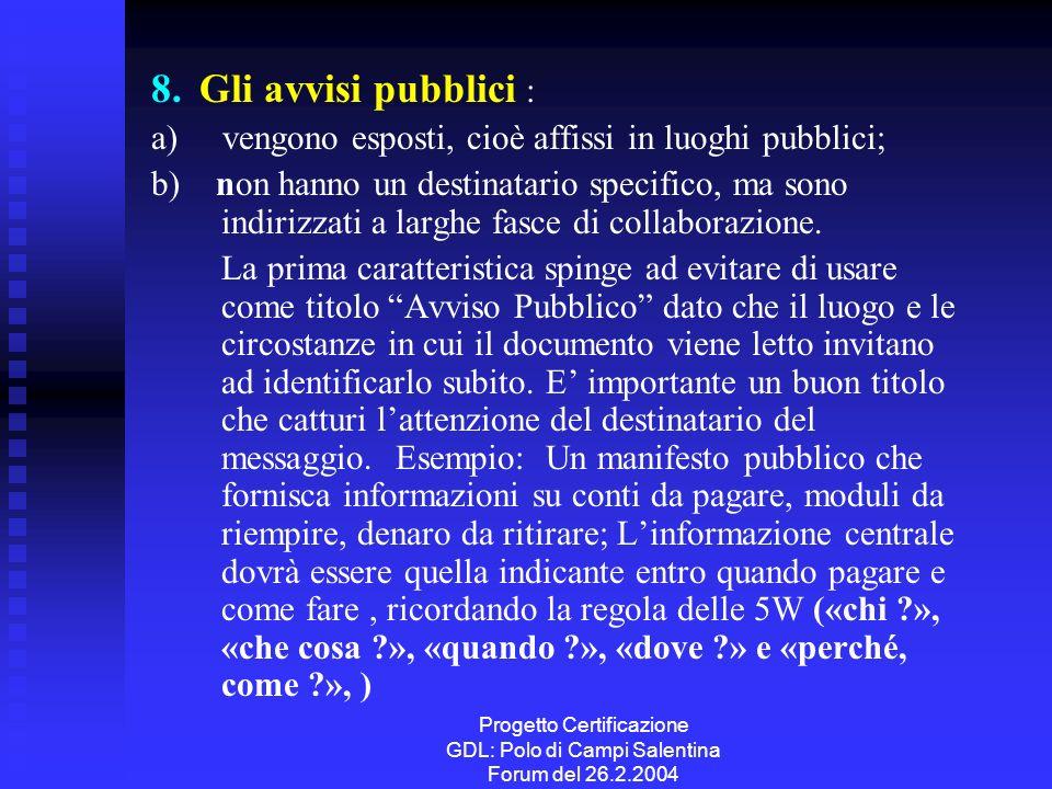 Progetto Certificazione GDL: Polo di Campi Salentina Forum del 26.2.2004 8. Gli avvisi pubblici : a) vengono esposti, cioè affissi in luoghi pubblici;