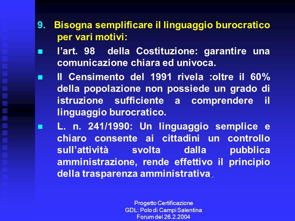 Progetto Certificazione GDL: Polo di Campi Salentina Forum del 26.2.2004 9. Bisogna semplificare il linguaggio burocratico per vari motivi: lart. 98 d