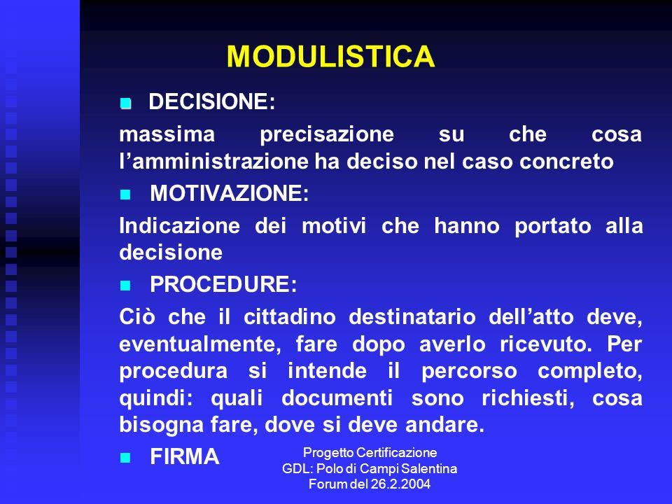 Progetto Certificazione GDL: Polo di Campi Salentina Forum del 26.2.2004 MODULISTICA DECISIONE: massima precisazione su che cosa lamministrazione ha d