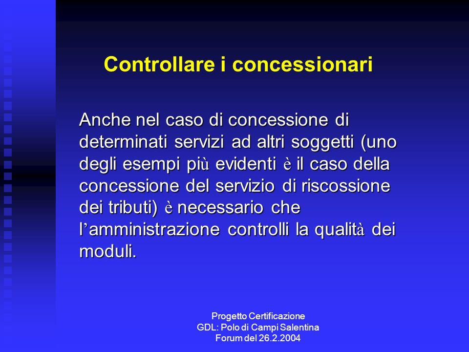 Progetto Certificazione GDL: Polo di Campi Salentina Forum del 26.2.2004 Controllare i concessionari Anche nel caso di concessione di determinati serv