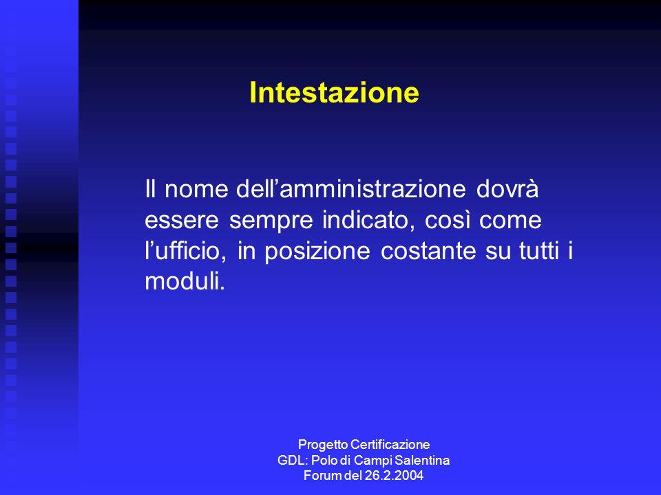 Progetto Certificazione GDL: Polo di Campi Salentina Forum del 26.2.2004 Intestazione Il nome dellamministrazione dovrà essere sempre indicato, così c