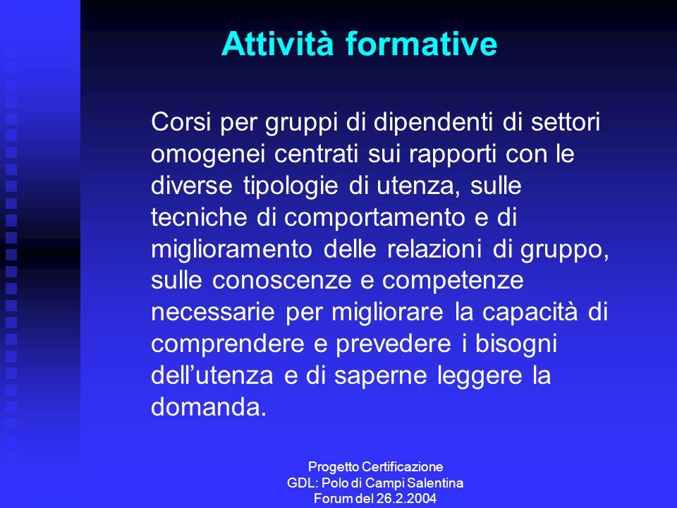 Progetto Certificazione GDL: Polo di Campi Salentina Forum del 26.2.2004 Attività formative Corsi per gruppi di dipendenti di settori omogenei centrat