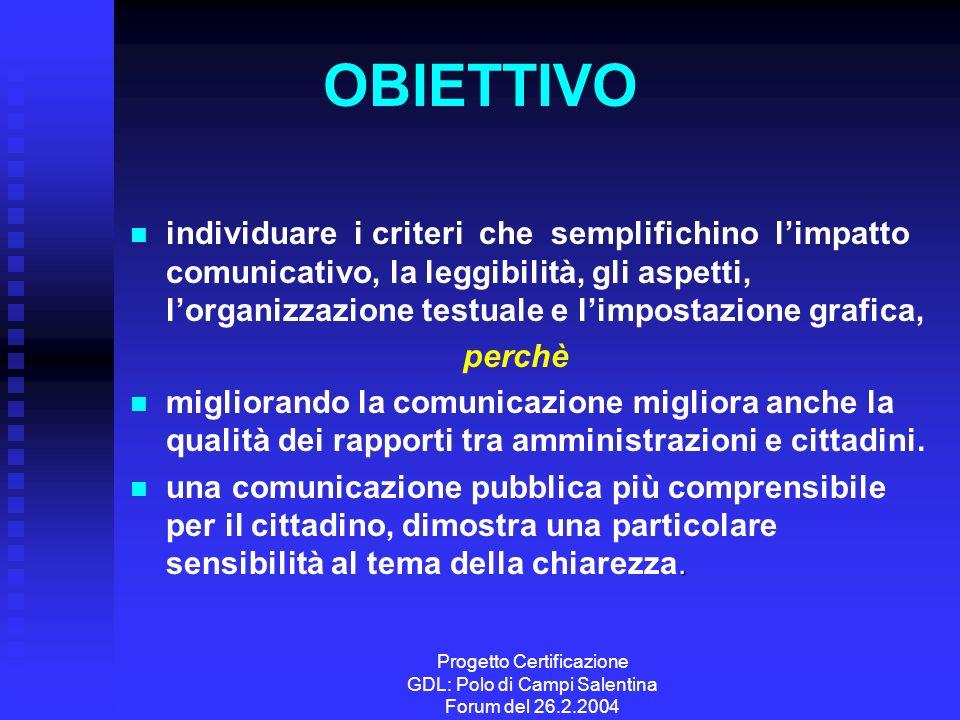 Progetto Certificazione GDL: Polo di Campi Salentina Forum del 26.2.2004 OBIETTIVO individuare i criteri che semplifichino limpatto comunicativo, la l