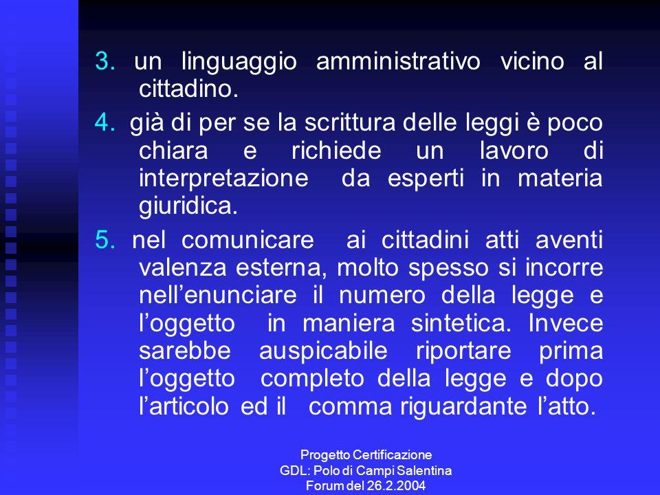 Progetto Certificazione GDL: Polo di Campi Salentina Forum del 26.2.2004 3. un linguaggio amministrativo vicino al cittadino. 4. già di per se la scri