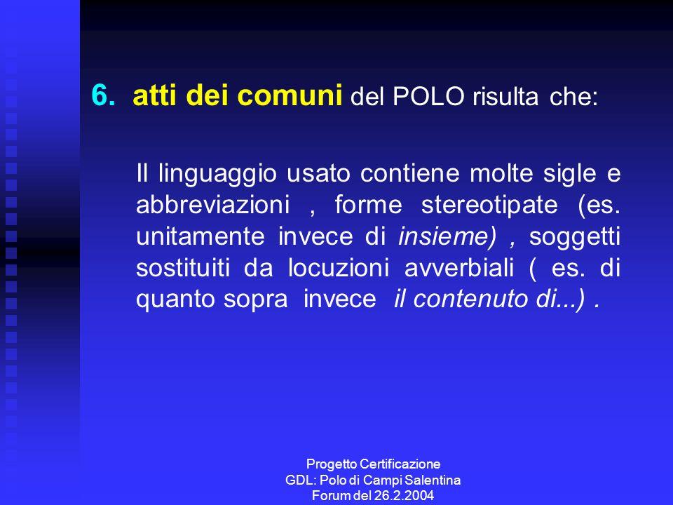 Progetto Certificazione GDL: Polo di Campi Salentina Forum del 26.2.2004 6. atti dei comuni del POLO risulta che: Il linguaggio usato contiene molte s