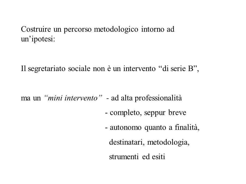 Costruire un percorso metodologico intorno ad unipotesi: Il segretariato sociale non è un intervento di serie B, ma un mini intervento - ad alta profe