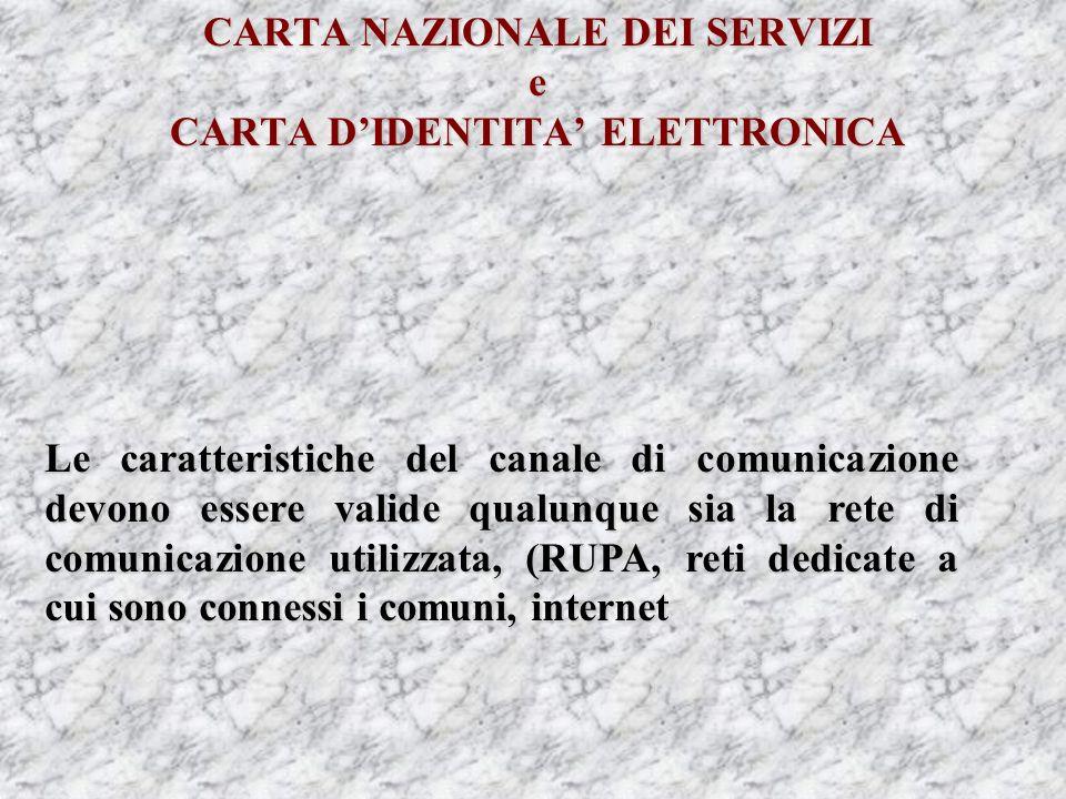 CARTA NAZIONALE DEI SERVIZI e CARTA DIDENTITA ELETTRONICA Le caratteristiche del canale di comunicazione devono essere valide qualunque sia la rete di comunicazione utilizzata, (RUPA, reti dedicate a cui sono connessi i comuni, internet
