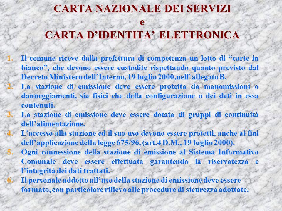 CARTA NAZIONALE DEI SERVIZI e CARTA DIDENTITA ELETTRONICA 1.Il comune riceve dalla prefettura di competenza un lotto di carte in bianco, che devono essere custodite rispettando quanto previsto dal Decreto Ministero dellInterno, 19 luglio 2000,nell allegato B.