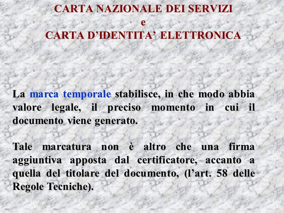 CARTA NAZIONALE DEI SERVIZI e CARTA DIDENTITA ELETTRONICA La marca temporale stabilisce, in che modo abbia valore legale, il preciso momento in cui il documento viene generato.
