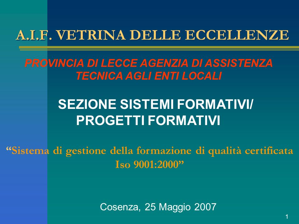 1 A.I.F. VETRINA DELLE ECCELLENZE PROVINCIA DI LECCE AGENZIA DI ASSISTENZA TECNICA AGLI ENTI LOCALI Sistema di gestione della formazione di qualità ce