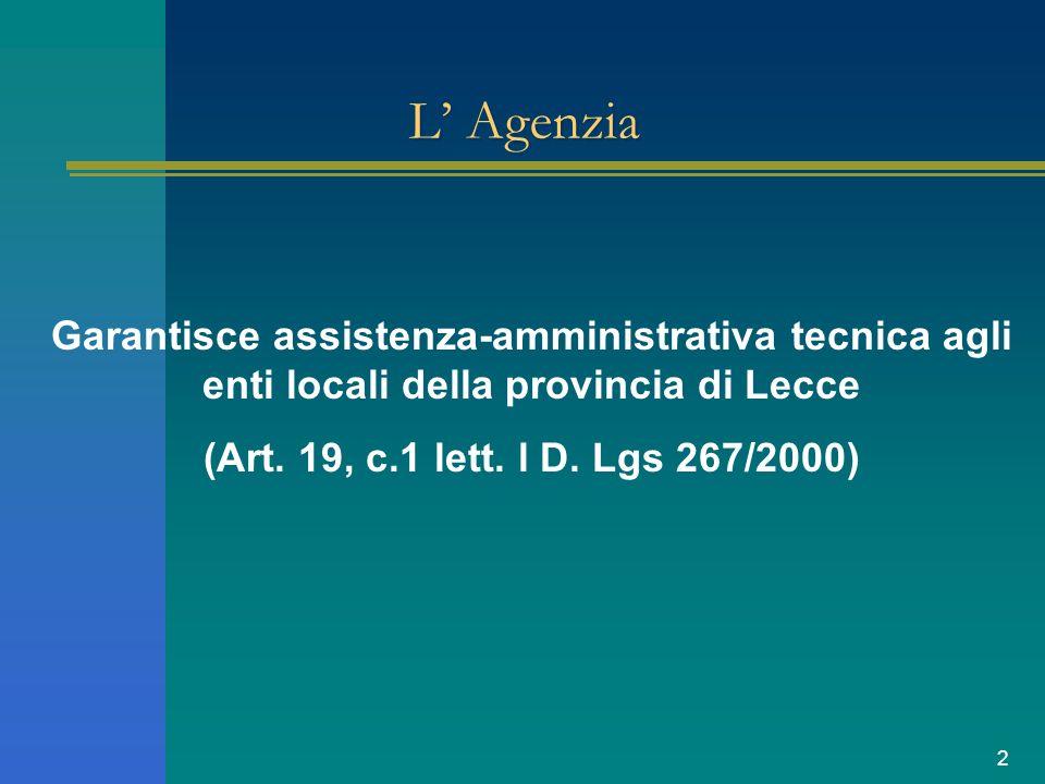 2 L Agenzia Garantisce assistenza-amministrativa tecnica agli enti locali della provincia di Lecce (Art. 19, c.1 lett. l D. Lgs 267/2000)