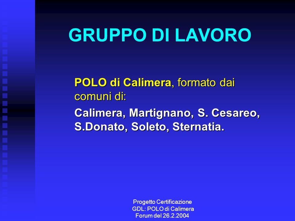 Progetto Certificazione GDL: POLO di Calimera Forum del 26.2.2004 GRUPPO DI LAVORO POLO di Calimera, Calimera, formato dai comuni di: Calimera, Martignano, S.