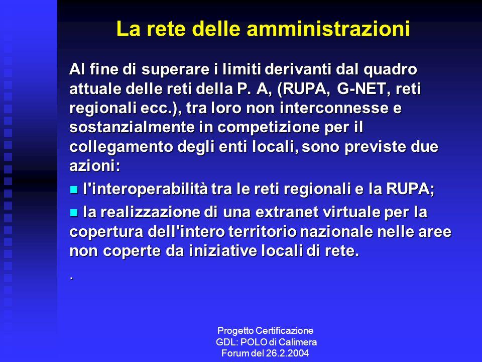Progetto Certificazione GDL: POLO di Calimera Forum del 26.2.2004 La rete delle amministrazioni Al fine di superare i limiti derivanti dal quadro attuale delle reti della P.