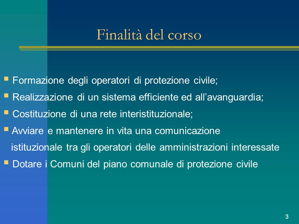 3 Finalità del corso Formazione degli operatori di protezione civile; Realizzazione di un sistema efficiente ed allavanguardia; Costituzione di una re